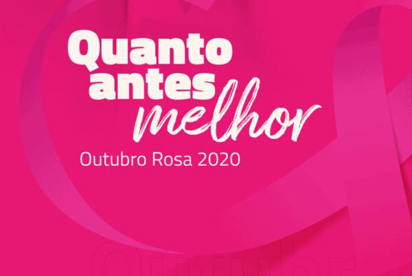 Outubro Rosa 2020, quanto antes melhor